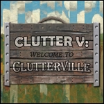 Clutter V - Welcome to Clutterville