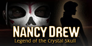 Nancy Drew® - The Legend of the Crystal Skull