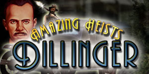 Amazing Heists™ - Dillinger