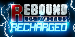 Rebound Lost Worlds - Recharged