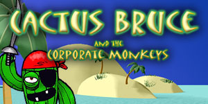 Cactus Bruce and the Corporate Monkeys