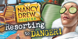 Nancy Drew® - Dossier™ - Resorting to Danger