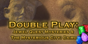 Double Play - Jewel Quest Mysteries and Mysterious City Cairo