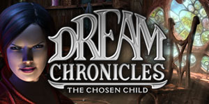 Dream Chronicles® - The Chosen Child™