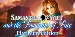 Samantha Swift and the Fountains of Fate Platinum Edition