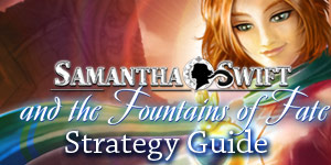 Samantha Swift and the Fountains of Fate Strategy Guide