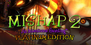Mishap 2 - An Intentional Haunting™ Platinum Edition