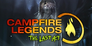 Campfire Legends - The Last Act