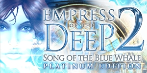 Empress of the Deep 2 - Song of the Blue Whale Platinum Edition