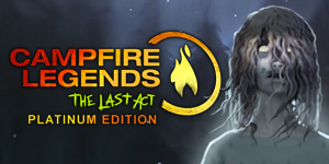 Campfire Legends - The Last Act Platinum Edition