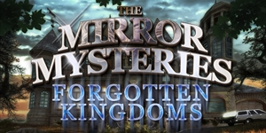 The Mirror Mysteries - Forgotten Kingdoms