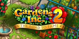 Gardens Inc. 2 - The Road to Fame