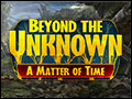 Beyond the Unknown - A Matter of Time Deluxe