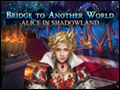 Bridge to Another World - Alice in Shadowland Deluxe