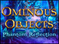 Ominous Objects - Phantom Reflection Deluxe