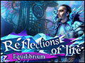Reflections of Life - Equilibrium Deluxe