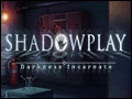 Shadowplay - Darkness Incarnate Deluxe